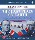 Huntford, Roland: Last Place On Earth: Scott and Amundsen: Their Race to the South Pole (A CSA Word Recording)