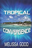 Good, Melissa: Tropical Convergence