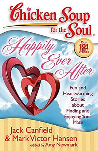chicken-soup-for-the-soul-happily-ever-after-fun-and-heartwarming-stories-about-finding-and-enjoying-your-mate