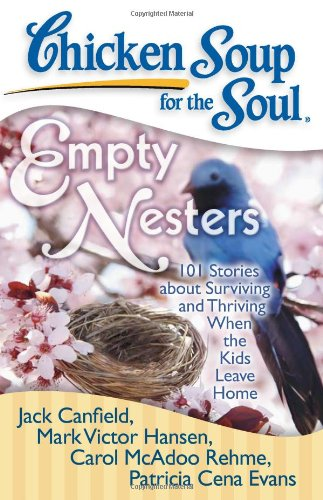 chicken-soup-for-the-soul-empty-nesters-101-stories-about-surviving-and-thriving-when-the-kids-leave-home