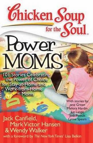 chicken-soup-for-the-soul-power-moms-101-stories-celebrating-the-power-of-choice-for-stay-at-home-and-work-from-home-moms