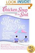 Chicken Soup for the Soul: True Love: 101 Heartwarming and Humorous Stories about Dating, Romance, Love, and Marriage