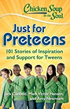 Chicken Soup for the Soul: Just for Preteens…