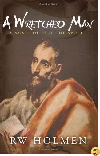 TA Wretched Man - A Novel of Paul the Apostle