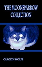 The Moonsparrow Collection by Carolyn Wolfe