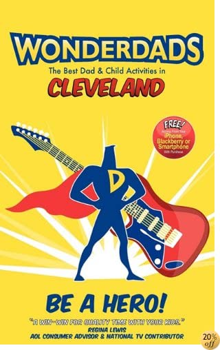 Wonderdads Cleveland: The Best Dad/Child Activities, Restaurants, Sporting Events & Unique Adventures for Cleveland Dads