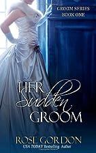 Her Sudden Groom by Rose Gordon