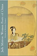 Jade Mirror: Women Poets of China by Michael…