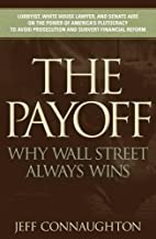 The Payoff: Why Wall Street Always Wins by…