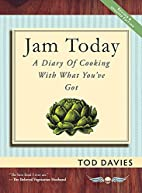 Jam Today: A Diary of Cooking With What…