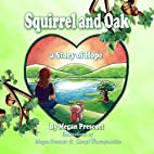 Squirrel and Oak, A Story of Hope by Megan…