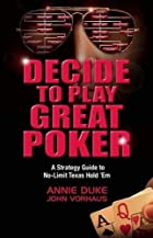 Decide to Play Great Poker: A Strategy Guide…