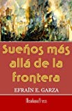 Garza, Efraín E.: Sueños más allá de la frontera (Spanish Edition)