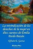 Garza, Efraín E.: La reivindicación de los derechos de la mujer en diez cuentos de Emilia Pardo Bazán (Spanish Edition)