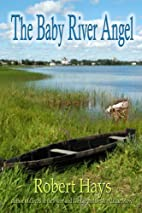 The Baby River Angel by Robert Hays