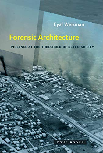 forensic-architecture-violence-at-the-threshold-of-detectability-mit-press