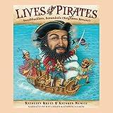 Krull, Kathleen: Lives of the Pirates: Swashbucklers, Scoundrels (Neighbors Beware!)