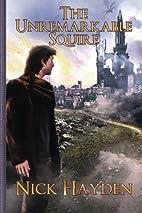 The Unremarkable Squire by Nick Hayden