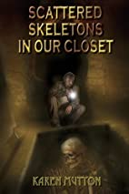Scattered Skeletons in Our Closet by Karen…