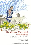 Goble, Paul: The Woman Who Lived with Wolves: & Other Stories from the Tipi