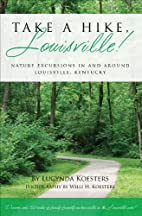 Take A Hike, Louisville!: Nature Excursions…