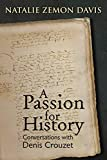Natalie Zemon Davis: A Passion for History: Natalie Zemon Davis, Conversations with Denis Crouzet (Early Modern Studies) (Early Modern Studies (Truman State Univ Pr))