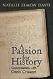 Natalie Zemon Davis: A Passion for History: Natalie Zemon Davis, Conversations with Denis Crouzet (Early Modern Studies) (Early Modern Studies (Truman State Univ Pr))