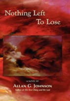 Nothing Left To Lose by Allan G. Johnson