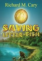 Saving Little-Fish by Richard M. Cary