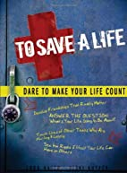 To Save a Life: Dare to Make Your Life Count…