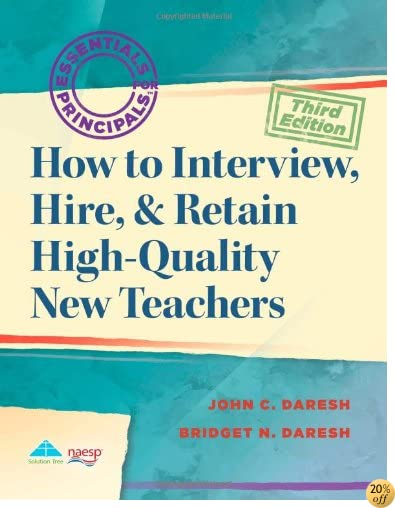 How to Interview, Hire and Retain High-Quality New Teachers: Essentials for Principals Series