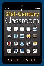 The 21st-Century Classroom by Gabriel Rshaid