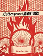 Letterpress Adventures by Brandon Mise