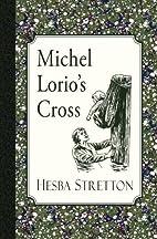 Michel Lorio's Cross by Hesba Stretton