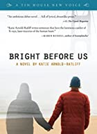 Bright before Us by Katie Arnold-Ratliff…