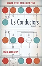 Us Conductors: A Novel by Sean Michaels