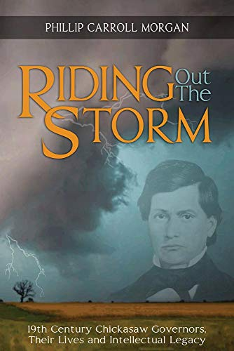 riding-out-the-storm-19th-century-chickasaw-governors-their-lives-and-intellectual-legacy