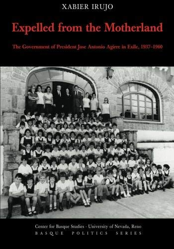 Expelled from the Motherland: The Government of President Jose Antonio Agirre in Exile, 1937-1960, Xabier Irujo