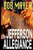 The Jefferson Allegiance by Bob Mayer