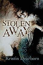 Stolen Away by Kristin Dearborn