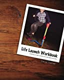 Trotter, David: Life Launch Workbook: Creating a New Normal One Intention at a Time