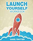 Trotter, David: Launch Yourself Workbook: Creating a New Normal One Intention at a Time