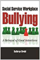 Social Service Workplace Bullying: A…