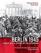 Berlin 1945: World War II: Photos of the…