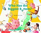 Who Has the Biggest Bottom by Marijke Ten…
