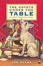 The Coyote Under the Table/El coyote debajo…