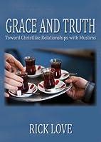 Grace and Truth: Toward Christlike…