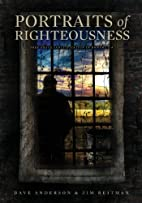 Portraits of Righteousness by Dave Anderson