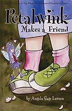 Petalwink Makes a Friend (Petalwink the…