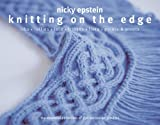 Epstein, Nicky: Knitting on the Edge: Ribs*Ruffles*Lace*Fringes*Flora*Points & Picots - The Essential Collection of 350 Decorative Borders